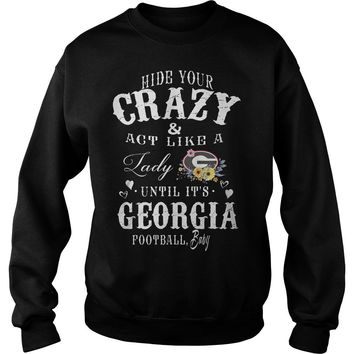 Hide your crazy and act like a lady Green Bay Packers until it's Georgia  Sweatshirt Unisex