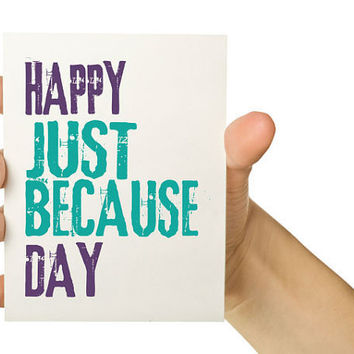 Happy Just Because Day 5 x 7 Any Occasion by TheWallaroo on Etsy