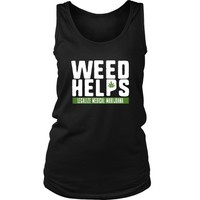 Weed Helps - Legalize Medical Marijuana - Women's Tank