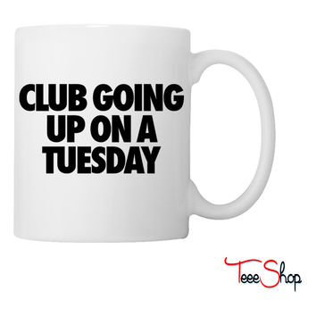 Club Going Up On A Tuesday Coffee & Tea Mug