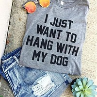 I just want to hang with my dog tshirt tumblr graphic tees tops t shirt women fashion casual clothing T-shirt roupas hot sale