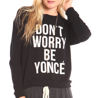 DON'T WORRY BE YONCE LONG SLEEVE SWEATSHIRT - BLACK