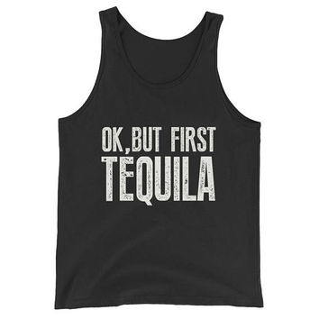Unisex ok, but first Tequila Tank Top, tequila shirt, tacos and tequila, drinking shirt, funny drinking shirt, funny tequila shirt