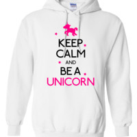 keep calm and be a unicorn Hoodie