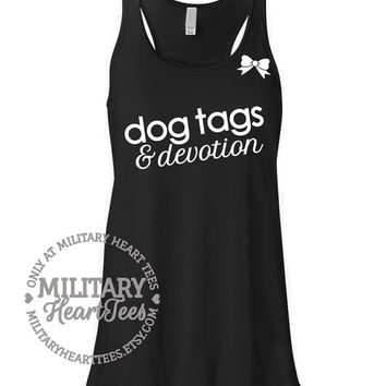 Dog Tags and Devotion Racerback Tank Top Military Shirt, Army, Air Force, Marines, Navy, Wife, Fiance, Girlfriend, Mom, Workout