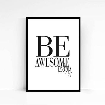 "Motivational Poster Typography Print ""Be Awesome Today"". Black & White Print. Simple. Minimalist. Home Decor. Gift Idea. Fitness Poster"