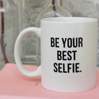 Be Your Best Selfie, Funny mug, Coffee lover gift, Be Your Best Selfie Mug, Gift for Friend, Ceramic Mug, Cute Mug, Preppy Mug