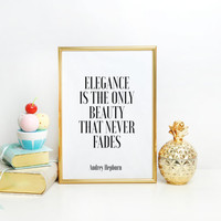 Inspirational Quote,Girls Room Decor,AUDREY HEPBURN QUOTE,Girls Bedroom Art,Fashion Print,legance Is The Only Beauty That Never Fades
