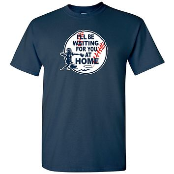 Baseball Shirts; I'll Be Waiting For You At Home Cotton Crew Neck Tee