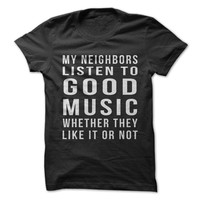 My Neighbors Listen To Good Music Whether They Like It Or Not