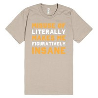 misuse of literally makes me figuratively insane-Cinder T-Shirt