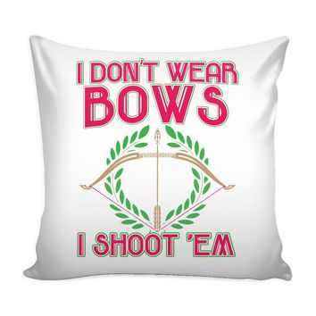 Graphic Pillow Cover I Dont Wear Bows I Shoot 'Em
