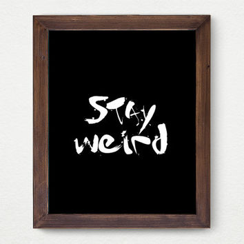 Stay Weird, Minimalism, Black And White Wall Art Print, Room Decor, Inspiration, Good Day, Funky, Positive, Great Gift Card Idea, Motivate