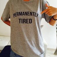 Permanently tired Tshirt gray Fashion funny slogan womens girls sassy cute top