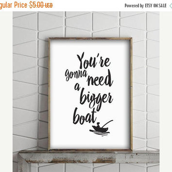 Printable Word Art, Black and White Wall Art, You're Gonna Need A Bigger Boat, Printable Wisdom, Printable Wall Decor, Instant Download