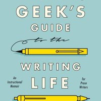 The Geek's Guide to the Writing Life: An Instructional Memoir for Prose Writers | IndieBound.org
