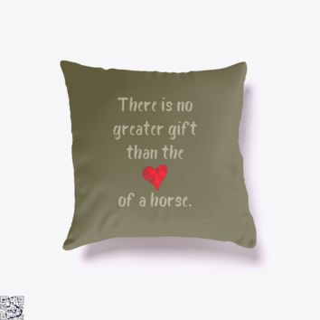 There Is No Greater Gift Than The Love Of A Horse, Horse Throw Pillow Cover