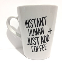 Coffee lover funny mug- Instant human just add coffee morning person