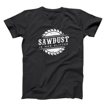 Sawdust Is Man Glitter Men's T-Shirt