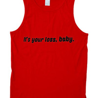 it's your loss tanktop