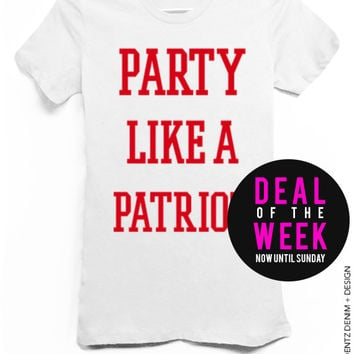 Party Like A Patriot - White with Red Tshirt