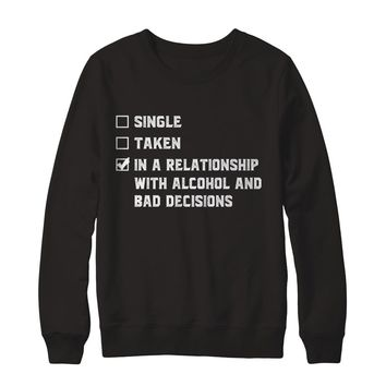 Single Taken In A Relationship With Alcohol And Bad Decisions Drinking Wine Beer Funny T-shirt Unisex