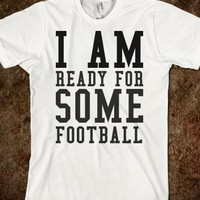 I AM READY FOR SOME FOOTBALL TEE T SHIRT