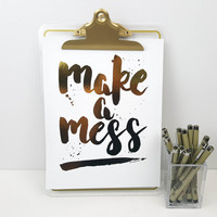 Gold Foil Print - Make a Mess Poster, Hand lettering, brush calligraphy, Office Decor, Typography Art, Quote Poster