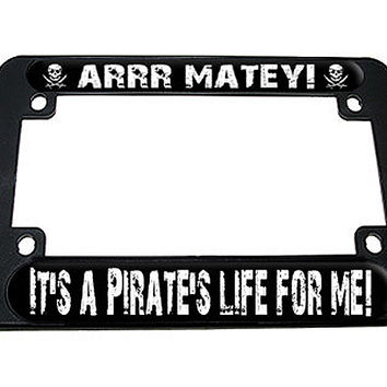 Arrr Matey - It's A Pirates Life For Me - Skull Swords Motorcycle License Plate Frame