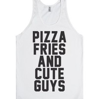 Pizza Fries And Cute Guys-Unisex White Tank