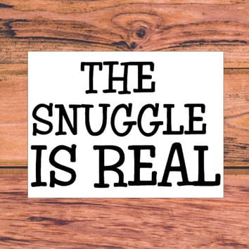 The Snuggle Is Real | Kid Decal | Southern Decal | Preppy Decal | Sassy Decal | Toddler Decal | Snuggling Decal | Love Decal | Family | 336