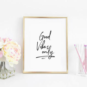 Printable,Motivational Quote,Wall Art,Positive Vibes Only,GOOD VIBES ONLY,Inspirational Print,Think Happy Thoughts,Art Prints,Typography Art