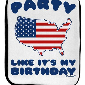 Party Like It's My Birthday - 4th of July 9 x 11.5 Tablet Sleeve by TooLoud