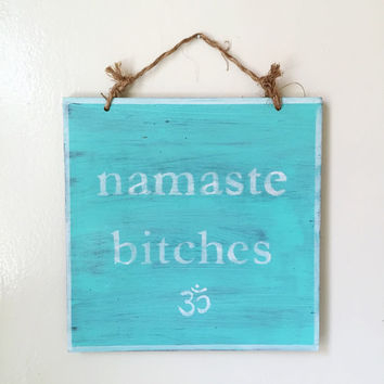 Namaste Bitches Sign in Aqua / Yoga Decor
