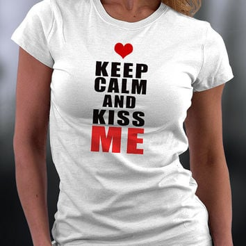 Keep Calm T Shirt, Kiss Me T Shirt, Keep Calm And Kiss Me T Shirt,