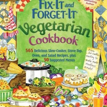 Fix-It and Forget-It Vegetarian Cookbook: 565 Delicious Slow-Cooker, Stove-Top, Oven, and Salad Recipes, Plus 50 Suggested Menus (Fix-It and Forget-It)