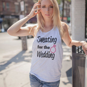 Sweating for the Wedding Tank - Any Color Iron On Decal for Tank or TShirt Bride's Workout Tee Brida
