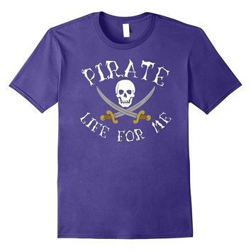 Pirate Life For Me Shirt Skull And Swords Halloween Tee