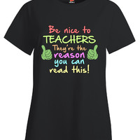 Be Nice To Teachers They re The Reason You Can Read This Teacher Design - Ladies T Shirt
