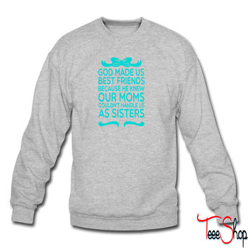 God Made Us Best Friends Because... sweatshirt