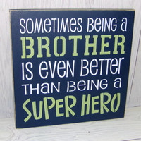 Sometimes Being A Brother Is Even Better Than Being A Superhero -12 X 12 Painted Wood Sign-Childrens Room Decor-Custom Colors
