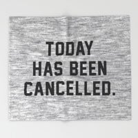 Today has been Cancelled Throw Blanket by Text Guy   Society6