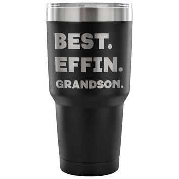 BEST EFFIN GRANDSON * Unique Gift From Grandfather, Grandmother * Vacuum Tumbler 30 oz.