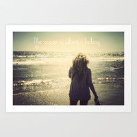The Ocean Is Where I belong  Art Print by SoCalPhotography