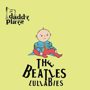 Daddy Plays The Beatles Lullabies