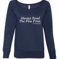 Always Read The Fine Print Im Pregnant Shirt. Funny Pregnacy Shirt. Makes A Great Gift. Bella Ladies' Wideneck Sweatshirt -7501