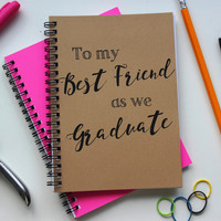 Script Font- To my Best Friend as we Graduate-  5 x 7 journal