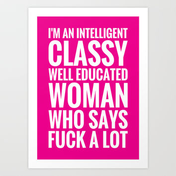 I'M AN INTELLIGENT, CLASSY, WELL EDUCATED WOMAN WHO SAYS FUCK A LOT. (Magenta background) Art Print by CreativeAngel