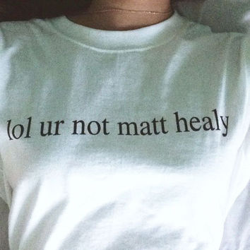 lol your not matt healy the 1975 cool t-shirt