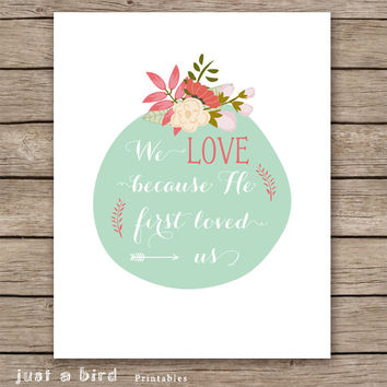 Bible verse print -1 John 4:19 -Christian scripture quote,Bible Verse wall art print printable Scripture Christian wall decor, DIGITAL FILE